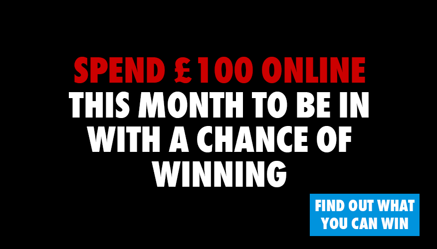 Spend £100 or more to be in with a chance of winning big!